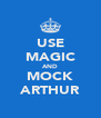 USE MAGIC AND MOCK ARTHUR - Personalised Poster A4 size