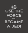 USE THE FORCE AND BECAME A JEDI - Personalised Poster A4 size