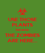 USE THOSE PLANTS because THE ZOMBIES ARE HERE... - Personalised Poster A4 size