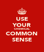 USE YOUR CHEMICAL COMMON SENSE - Personalised Poster A4 size