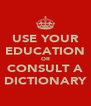 USE YOUR EDUCATION OR CONSULT A DICTIONARY - Personalised Poster A4 size