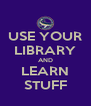 USE YOUR LIBRARY AND LEARN STUFF - Personalised Poster A4 size