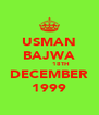 USMAN BAJWA            18TH DECEMBER 1999 - Personalised Poster A4 size