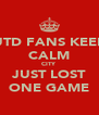 UTD FANS KEEP CALM CITY JUST LOST ONE GAME - Personalised Poster A4 size