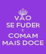 VÃO SE FUDER E COMAM MAIS DOCE - Personalised Poster A4 size
