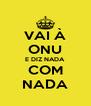 VAI À ONU E DIZ NADA COM NADA - Personalised Poster A4 size