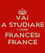 VAi A STUDIARE I VERBI FRANCESI FRANCE - Personalised Poster A4 size