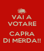 VAI A VOTARE  CAPRA DI MERDA!! - Personalised Poster A4 size