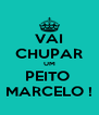 VAI CHUPAR UM PEITO  MARCELO ! - Personalised Poster A4 size