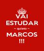 VAI ESTUDAR ~ quieto ~ MARCOS !!! - Personalised Poster A4 size