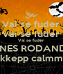 Vai se fuder Vai se fuder Vai se fuder PENES RODANDO kkepp calmm - Personalised Poster A4 size
