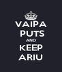 VAIPA  PUTS AND KEEP ARIU - Personalised Poster A4 size