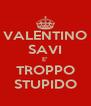 VALENTINO SAVI E' TROPPO STUPIDO - Personalised Poster A4 size