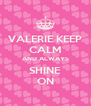 VALERIE KEEP CALM AND ALWAYS SHINE ON - Personalised Poster A4 size