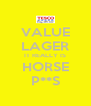 VALUE LAGER IT REALLY IS HORSE P**S - Personalised Poster A4 size