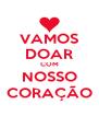 VAMOS DOAR COM NOSSO CORAÇÃO - Personalised Poster A4 size
