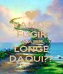 VAMOS FUGIR PARA BEM LONGE DAQUI?? - Personalised Poster A4 size