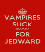 VAMPIRES SUCK BLOOD FOR JEDWARD - Personalised Poster A4 size