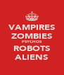 VAMPIRES ZOMBIES PSYCHOS ROBOTS ALIENS - Personalised Poster A4 size