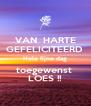 VAN  HARTE GEFELICITEERD  Hele fijne dag toegewenst  LOES !! - Personalised Poster A4 size