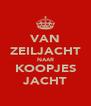VAN ZEILJACHT NAAR KOOPJES JACHT - Personalised Poster A4 size