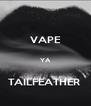 VAPE  YA  TAILFEATHER  - Personalised Poster A4 size