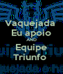 Vaquejada  Eu apoio AND Equipe Triunfo  - Personalised Poster A4 size
