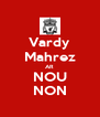 Vardy Mahrez AR NOU NON - Personalised Poster A4 size