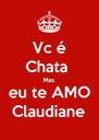 Vc é Chata  Mas eu te AMO Claudiane - Personalised Poster A4 size