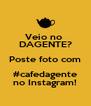 Veio no  DAGENTE? Poste foto com #cafedagente no Instagram! - Personalised Poster A4 size