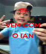 VEM COM  O IAN  - Personalised Poster A4 size
