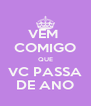 VEM  COMIGO QUE VC PASSA DE ANO - Personalised Poster A4 size