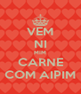VEM NI MIM CARNE COM AIPIM - Personalised Poster A4 size