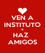 VEN A INSTITUTO & HAZ   AMIGOS - Personalised Poster A4 size