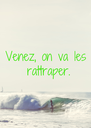 Venez, on va les  rattraper. - Personalised Poster A4 size