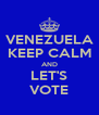 VENEZUELA KEEP CALM AND LET'S VOTE - Personalised Poster A4 size