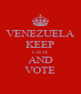 VENEZUELA KEEP CALM  AND VOTE - Personalised Poster A4 size