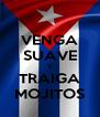 VENGA SUAVE Y TRAIGA MOJITOS - Personalised Poster A4 size