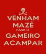 VENHAM MAZÉ PARA O GAMEIRO ACAMPAR - Personalised Poster A4 size