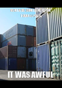 VENTA DE CONTAINERS EN TODO EL PAIS. IT WAS AWFUL - Personalised Poster A4 size