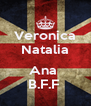 Veronica Natalia  Ana  B.F.F  - Personalised Poster A4 size