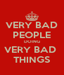 VERY BAD PEOPLE DOING VERY BAD  THINGS - Personalised Poster A4 size