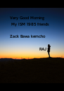 Very Good Morning   My ISM 1985 friends  Zack Bawa kemcho                       - Personalised Poster A4 size