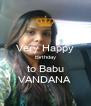 Very Happy Birthday to Babu VANDANA  - Personalised Poster A4 size