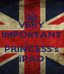 VERY IMPORTANT  PRINCESS's iPAD - Personalised Poster A4 size