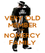 VERY OLD MEMBER OF NOMERCY FAMILY - Personalised Poster A4 size