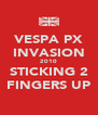 VESPA PX INVASION 2010 STICKING 2 FINGERS UP - Personalised Poster A4 size