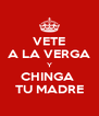 VETE A LA VERGA Y CHINGA  TU MADRE - Personalised Poster A4 size