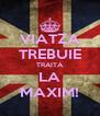 VIATZA TREBUIE TRAITA LA MAXIM! - Personalised Poster A4 size
