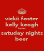 vickii foster kelly keogh loves satuday nights beer - Personalised Poster A4 size